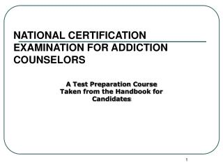 NATIONAL CERTIFICATION EXAMINATION FOR ADDICTION COUNSELORS