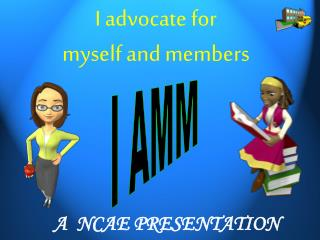 I advocate for  myself and members