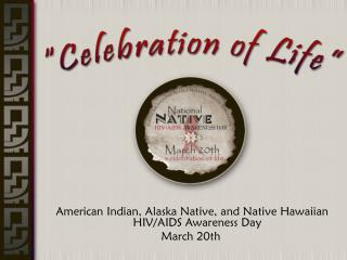 American Indian, Alaska Native, and Native Hawaiian HIV/AIDS Awareness Day March 20th