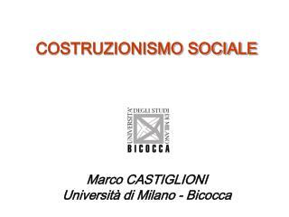 COSTRUZIONISMO SOCIALE  Marco CASTIGLIONI Università di Milano - Bicocca
