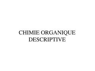 CHIMIE ORGANIQUE DESCRIPTIVE