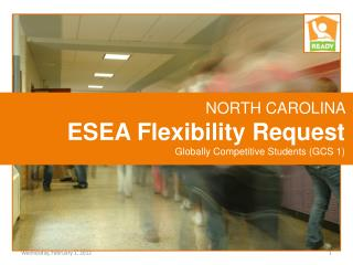 NORTH CAROLINA  ESEA Flexibility Request Globally Competitive Students (GCS 1)