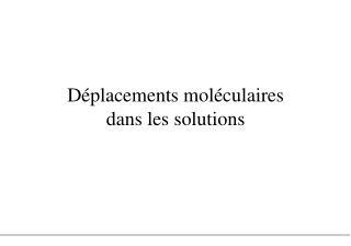 Déplacements moléculaires  dans les solutions