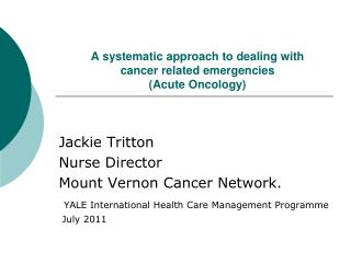 A systematic approach to dealing with cancer related emergencies  (Acute Oncology)