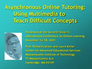 Asynchronous Online Tutoring:       Using Multimedia to       Teach Difficult Concepts