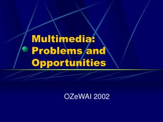 Multimedia: Problems and Opportunities