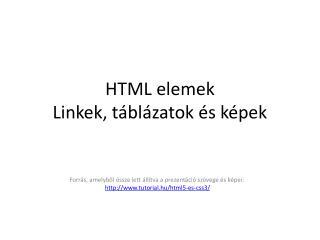 HTML elemek Linkek, táblázatok és képek
