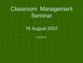 Classroom  Management  Seminar  16 August 2007