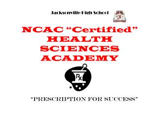 "Jacksonville High School NCAC ""Certified"" HEALTH SCIENCES ACADEMY"