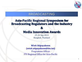 Wisit Atipayakoon (wisit.atipayakoon@itut) Programme Officer