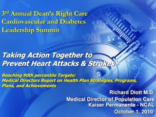 Richard Dlott M.D.  Medical Director of Population Care Kaiser Permanente - NCAL October 1, 2010