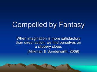 Compelled by Fantasy