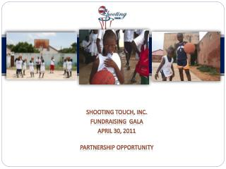 SHOOTING TOUCH, INC. Fundraising  Gala April 30, 2011 PARTNERSHIP OPPORTUNITY