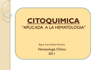 """CITOQUIMICA  """"APLICADA  A LA HEMATOLOGIA"""""""