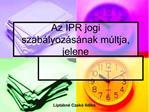 Az IPR jogi szab lyoz s nak m ltja, jelene