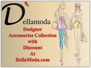 Leading Designer Accessories with Discount at Dellamoda.com