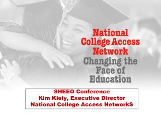 SHEEO Conference Kim Kiely, Executive Director National College Access NetworkS