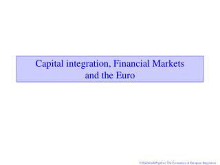 Capital integration, Financial Markets and the Euro