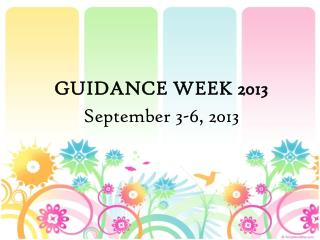 GUIDANCE WEEK 2013 September 3-6, 2013