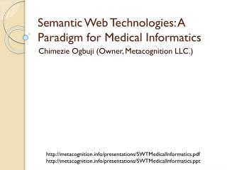 Semantic Web Technologies: A Paradigm for Medical  Informatics