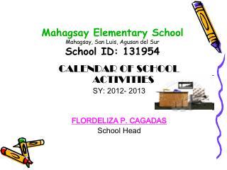 Mahagsay Elementary School Mahagsay, San Luis, Agusan del Sur School ID: 131954