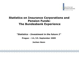 Statistics on Insurance Corporations and Pension Funds:  The Bundesbank Experience