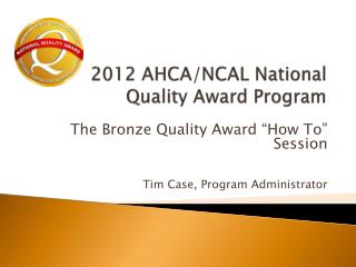 2012  AHCA/NCAL National Quality Award  Program