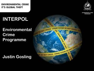 INTERPOL Environmental Crime Programme Justin Gosling