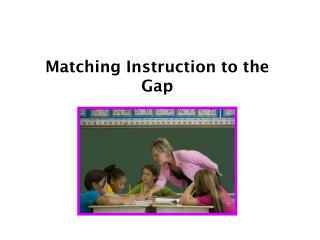 Matching Instruction to the Gap