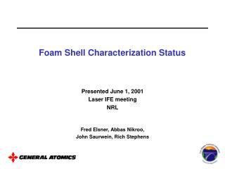Foam Shell Characterization Status