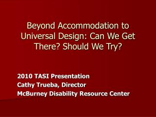 Beyond Accommodation to Universal Design: Can We Get There? Should We Try?