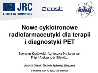 Nowe cyklotronowe radiofarmaceutyki dla terapii  i diagnostyki PET