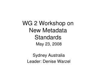 WG 2 Workshop on  New Metadata  Standards
