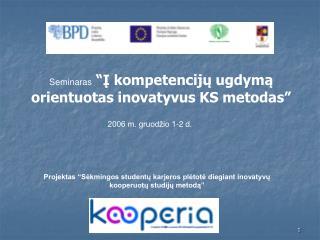 """Seminaras """" Į kompetencijų ugdymą orientuotas inovatyvus KS metodas"""""""