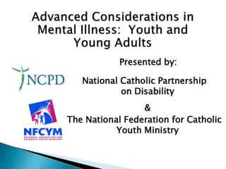 Advanced Considerations in Mental Illness:  Youth and Young Adults