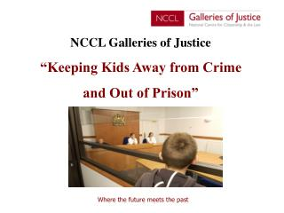 "NCCL Galleries of Justice ""Keeping Kids Away from Crime  and Out of Prison"""