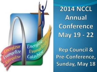 2014 NCCL Annual Conference May 19 - 22 Rep Council & Pre-Conference,  Sunday, May 18