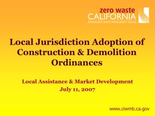 Local Jurisdiction Adoption of Construction & Demolition  Ordinances