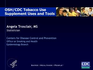 Angela Trosclair, MS Statistician Centers for Disease Control and Prevention