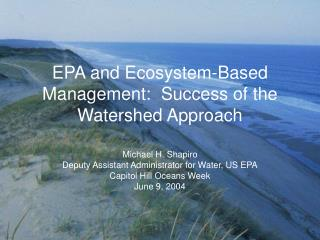EPA and Ecosystem-Based Management:  Success of the Watershed Approach