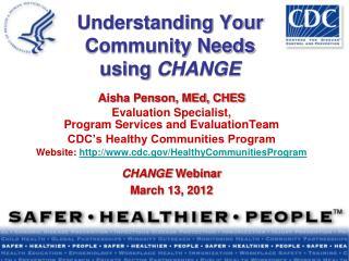 Understanding Your Community Needs  using  CHANGE