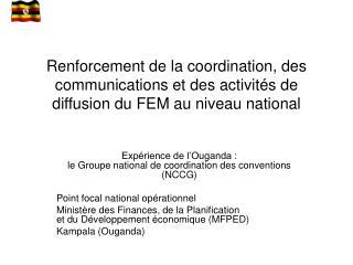Expérience de l'Ouganda :  le Groupe national de coordination des conventions (NCCG)