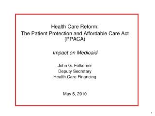 Health Care Reform:   The Patient Protection and Affordable Care Act (PPACA) Impact on Medicaid