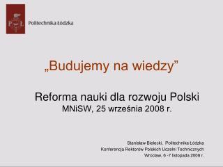 """""""Budujemy na wiedzy"""" Reforma nauki dla rozwoju Polski  MNiSW, 25 września 2008 r."""