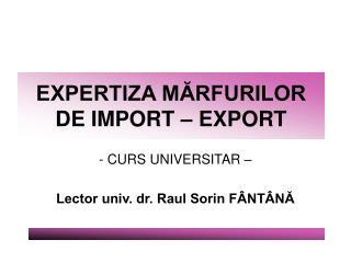 EXPERTIZA MĂRFURILOR DE IMPORT – EXPORT