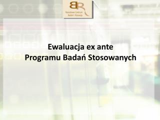 Ewaluacja ex ante  Programu Badań Stosowanych