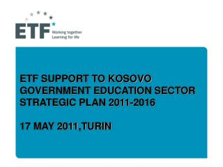 ETF SUPPORT TO KOSOVO  GOVERNMENT EDUCATION SECTOR STRATEGIC PLAN 2011-2016  17 MAY 2011,TURIN