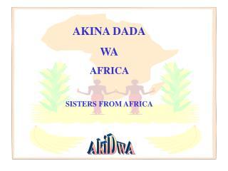AKINA DADA WA AFRICA  SISTERS FROM AFRICA
