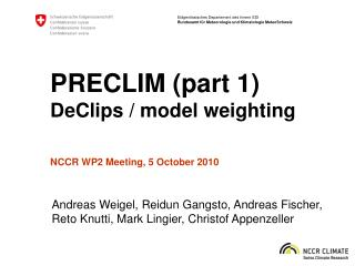 PRECLIM (part 1) DeClips / model weighting NCCR WP2 Meeting, 5 October 2010