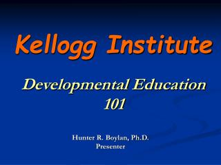 Kellogg Institute Developmental Education  101